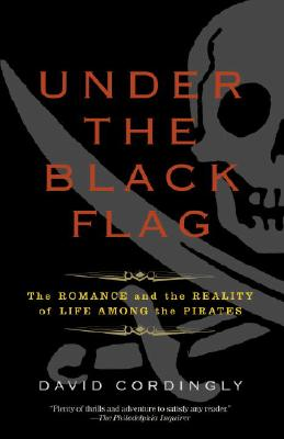 Under the Black Flag: The Romance and the Reality of Life Among the Pirates - Cordingly, David