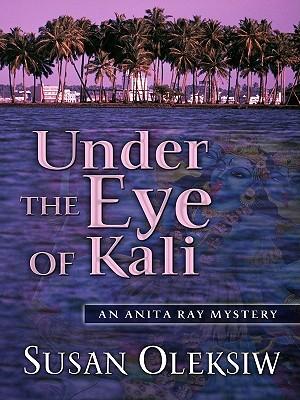 Under the Eye of Kali - Oleksiw, Susan