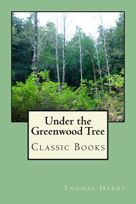 Under the Greenwood Tree - Hardy, Thomas
