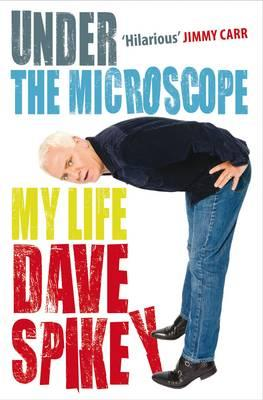 Under the Microscope: My Life - Spikey, Dave