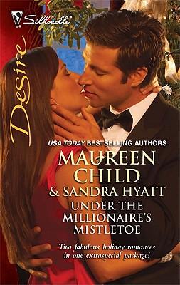 Under the Millionaire's Mistletoe: The Wrong Brother\Mistletoe Magic - Child, Maureen, and Hyatt, Sandra