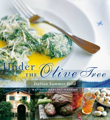 Under the Olive Tree: Family and Food in Lugano and the Costa Smeralda, Italy - Darling-Gansser, Manuela