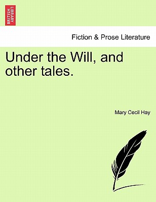 Under the Will, and Other Tales. - Hay, Mary Cecil