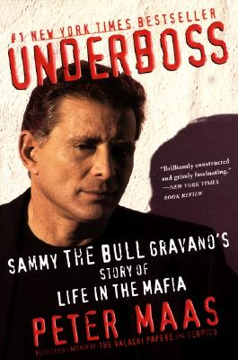 Underboss: Sammy the Bull Gravano's Story of Life in the Mafia - Maas, Peter