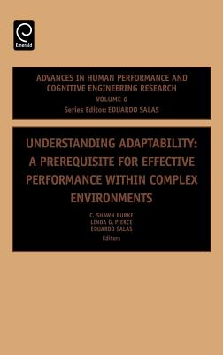 Understanding Adaptability: A Prerequisite for Effective Performance Within Complex Environments - Burke, C Shawn (Editor)