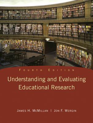 Understanding and Evaluating Educational Research - McMillan, James H, and Wergin, Jon F