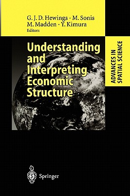 Understanding and Interpreting Economic Structure - Hewings, Geoffrey J. D. (Editor), and Sonis, Michael (Editor), and Madden, Moss (Editor)