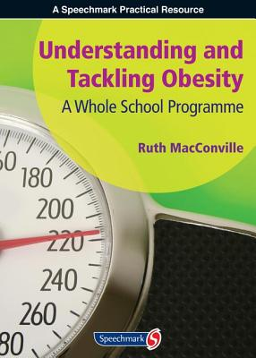 Understanding and Tackling Obesity: A Whole-School Guide - MacConville, Ruth