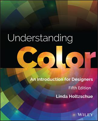 Understanding Color: An Introduction for Designers - Holtzschue, Linda