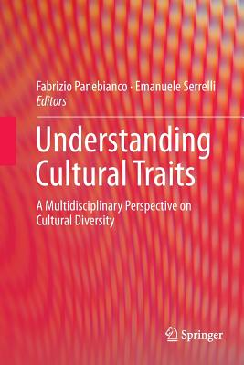 Understanding Cultural Traits: A Multidisciplinary Perspective on Cultural Diversity - Panebianco, Fabrizio (Editor), and Serrelli, Emanuele (Editor)