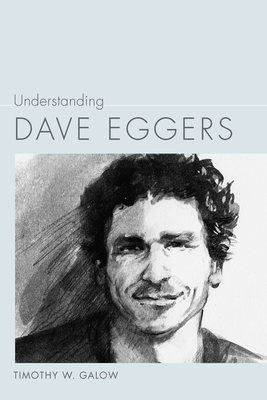 Understanding Dave Eggers - Galow, Timothy W