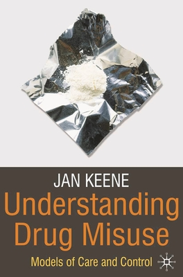 Understanding Drug Misuse: Models of Care and Control - Keene, Jan