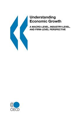 Understanding Economic Growth - Organization for Economic Cooperation & Development, and Organisation for Cooperation and Development, and Oecd Publishing...