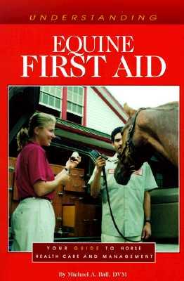 Understanding Equine First Aid - Ball, Michael, D.V.M.
