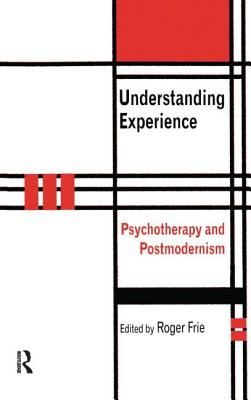 Understanding Experience: Psychotherapy and Postmodernism - Frie, Roger A (Editor)