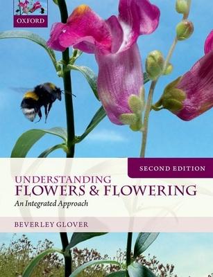 Understanding Flowers and Flowering Second Edition - Glover, Beverley