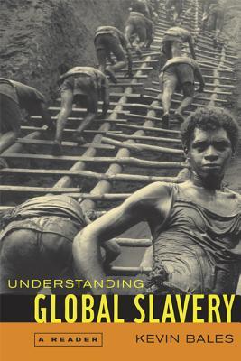 Understanding Global Slavery: A Reader - Bales, Kevin