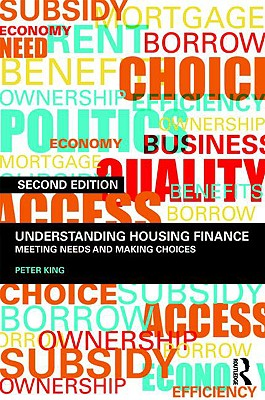 Understanding Housing Finance: Meeting Needs and Making Choices - King, Peter
