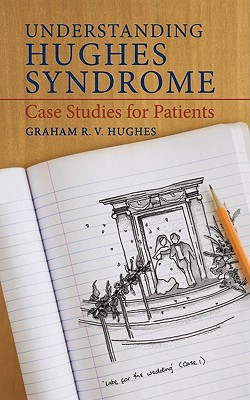 Understanding Hughes Syndrome: Case Studies for Patients - Hughes, Graham, MD, M D