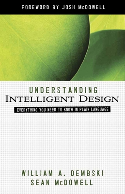 Understanding Intelligent Design - Dembski, William A, Professor, and McDowell, Sean, and McDowell, Josh (Foreword by)