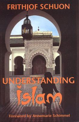 Understanding Islam - Schuon, Frithjof, and Schoun, Frithjof, and Schimmel, Annemarie (Introduction by)