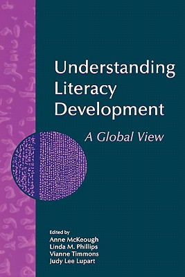 Understanding Literacy Development: A Global View - McKeough, Anne (Editor), and Phillips, Linda M (Editor)