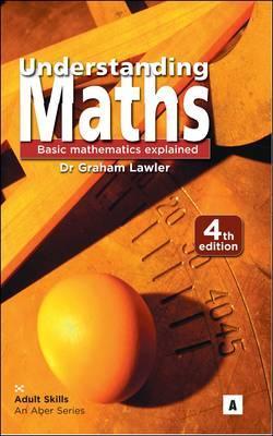 Understanding Maths: Basic Mathematics Explained - Lawler, Graham, Dr.