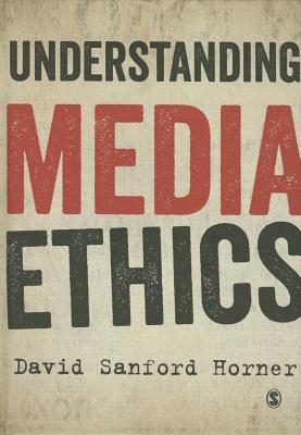 Understanding Media Ethics - Horner, David Sanford