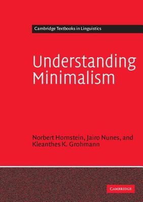 Understanding Minimalism - Hornstein, Norbert, Professor, and Nunes, Jairo, and Grohmann, Kleanthes K, Dr.