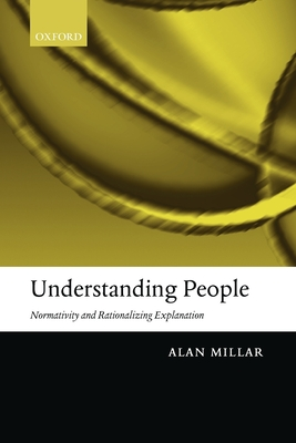 Understanding People: Normativity and Rationalizing Explanation - Millar, Alan