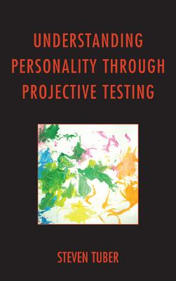 Understanding Personality through Projective Testing - Tuber, Steven