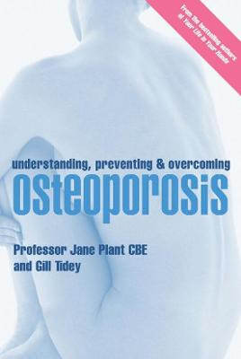 Understanding, Preventing & Overcoming Osteoporosis - Plant, Professor Jane, and Tidey, Gill, and Plant, Jane, Professor