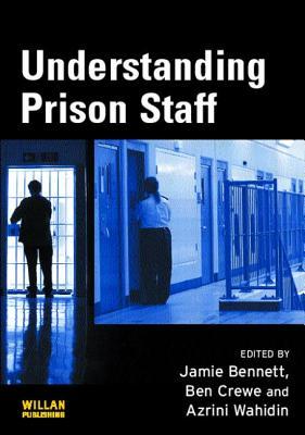 Understanding Prison Staff - Bennett, Jamie (Editor)