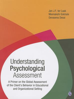 Understanding Psychological Assessment: A Primer on the Global Assessment of the Client's Behavior in Educational and Organizational Setting - Laak, Jan J. F.ter, and Gokhale, Meenakshi, and Desai, Devasena