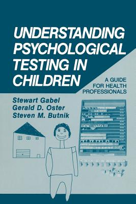 Understanding Psychological Testing in Children: A Guide for Health Professionals - Butnik, S.M., and Gabel, Stewart, and Oster, Gerald D.