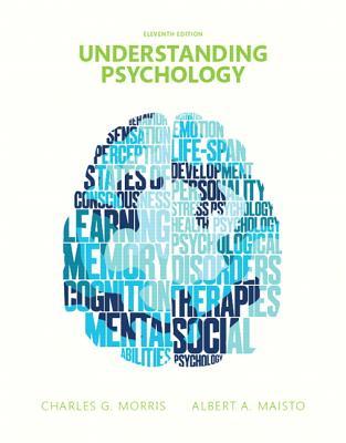 Understanding Psychology - Morris, Charles G., and Maisto, Albert A