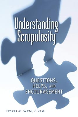 Understanding Scrupulosity: Questions, Help, and Encouragement - Santa, Thomas, Rev. (Editor)