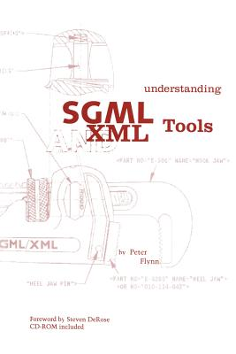 Understanding SGML and XML Tools: Practical Programs for Handling Structured Text - Flynn, Peter