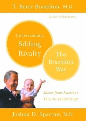 Understanding Sibling Rivalry: The Brazelton Way - Brazelton, T Berry, M.D., and Sparrow, Joshua D, MD