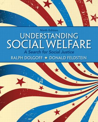 Understanding Social Welfare: A Search for Social Justice - Dolgoff, Ralph, and Feldstein, Donald