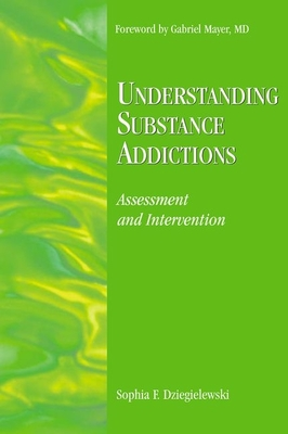 Understanding Substance Addictions: Assessment and Intervention - Dziegielewski, Sophia F, PhD, Lcsw (Editor)