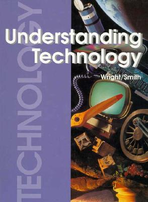 Understanding Technology - Wright, R Thomas, and Smith, Howard Bud