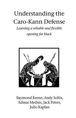 Understanding the Caro-Kann Defense - Keene, Raymond, and Soltis, Andy, and Mednis, Edmar