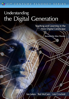 Understanding the Digital Generation - Jukes, Ian, and McCain, Ted, Mr., and Crockett, Lee