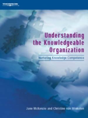 Understanding the Knowledgeable Organization: Nurturing Knowledge Competence - McKenzie, Jane