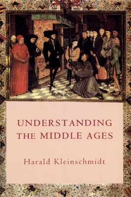 Understanding the Middle Ages: The Transformation of Ideas and Attitudes in the Medieval World - Kleinschmidt, Harald