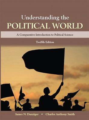 Understanding the Political World - Danziger, James N., and Smith, Charles A., and Smith, Tony