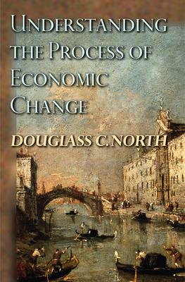 Understanding the Process of Economic Change - North, Douglass C
