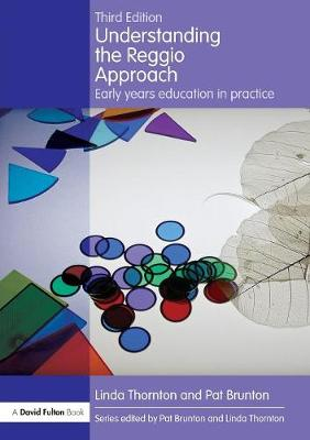 Understanding the Reggio Approach: Early Years Education in Practice - Thornton, Linda, and Brunton, Pat