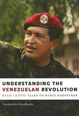 Understanding the Venezuelan Revolution: Hugo Chavez Talks to Marta Harnecker - Chavez, Hugo, and Harnecker, Marta